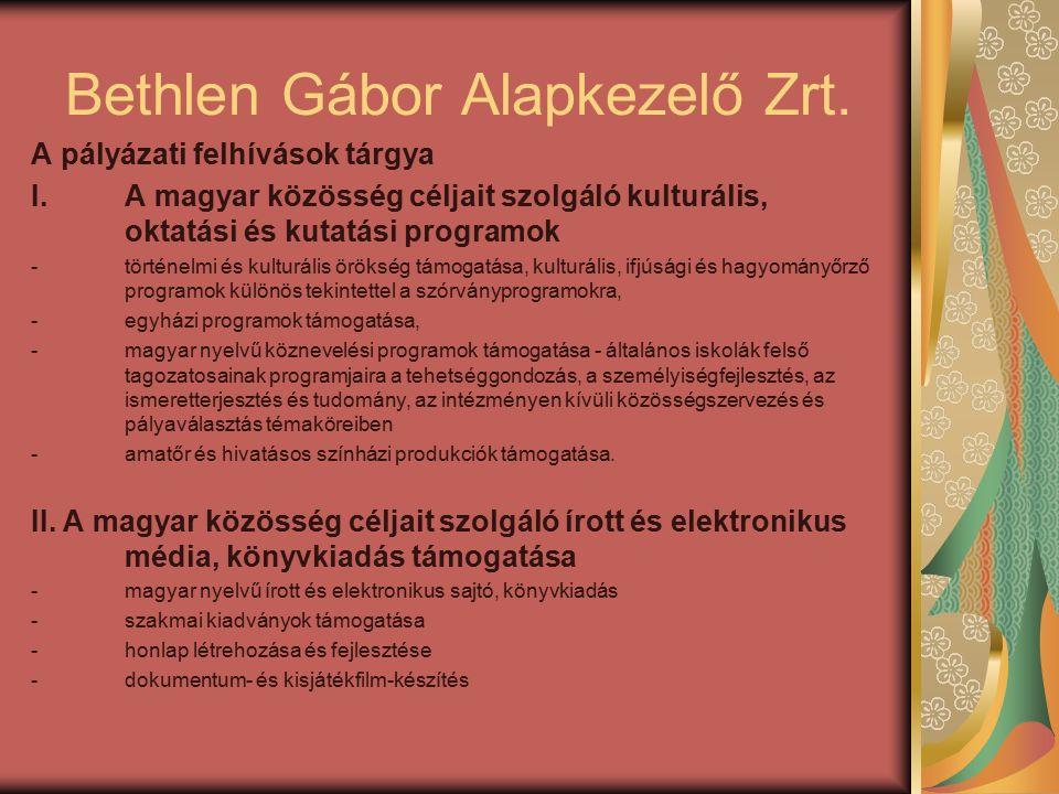 Bethlen Gábor Alapkezelő Zrt. A pályázati felhívások tárgya I.A magyar közösség céljait szolgáló kulturális, oktatási és kutatási programok -történelm