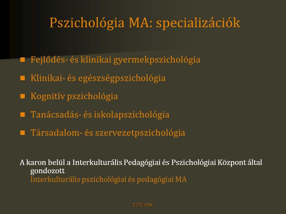 ELTE PPK Pszichológia MA: specializációk Fejlődés- és klinikai gyermekpszichológia Klinikai- és egészségpszichológia Kognitív pszichológia Tanácsadás-