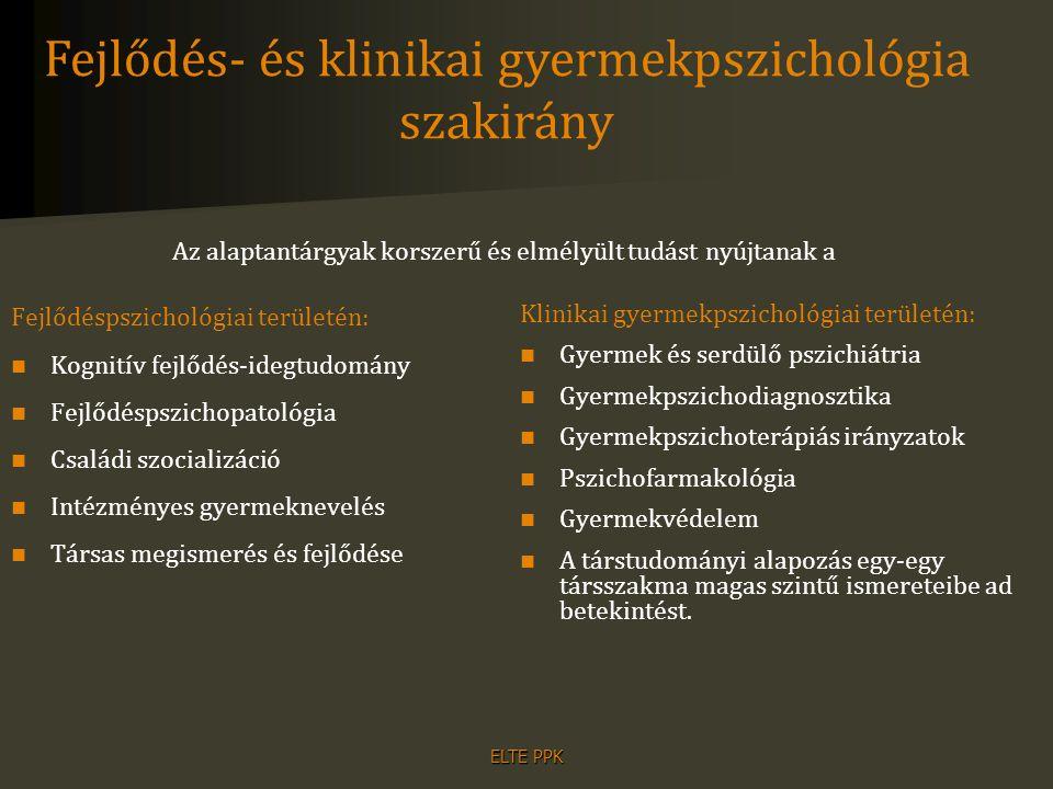 ELTE PPK Fejlődéspszichológiai területén: Kognitív fejlődés-idegtudomány Fejlődéspszichopatológia Családi szocializáció Intézményes gyermeknevelés Tár