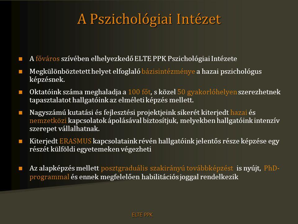 ELTE PPK A pszichológia MA szakirányok közös részei Néhány közös tárgy (26 kredit): –Alaptárgyak mesterfokon –Készségfejlesztés (pl.