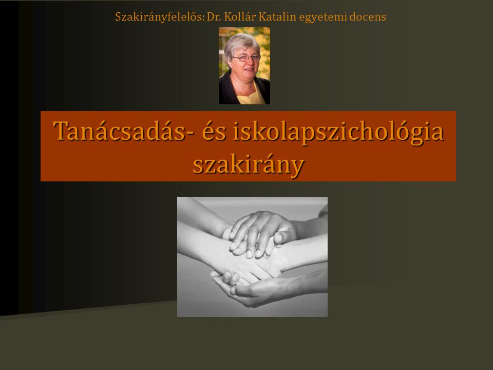 Tanácsadás- és iskolapszichológia szakirány Szakirányfelelős: Dr. Kollár Katalin egyetemi docens