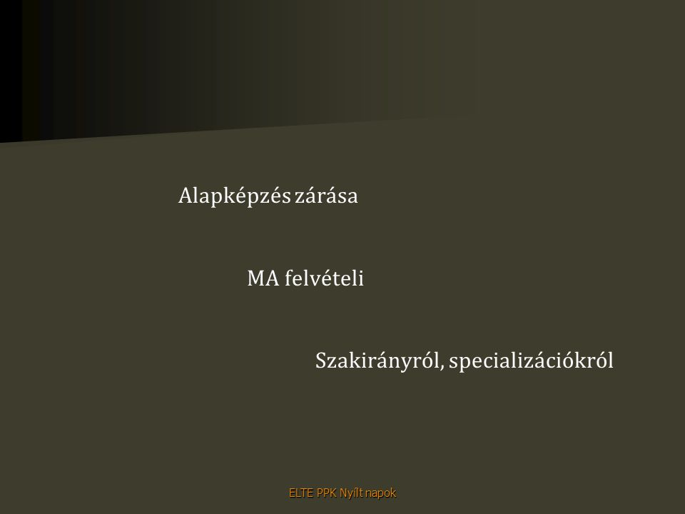 ELTE PPK Nyílt napok Alapképzés zárása MA felvételi Szakirányról, specializációkról