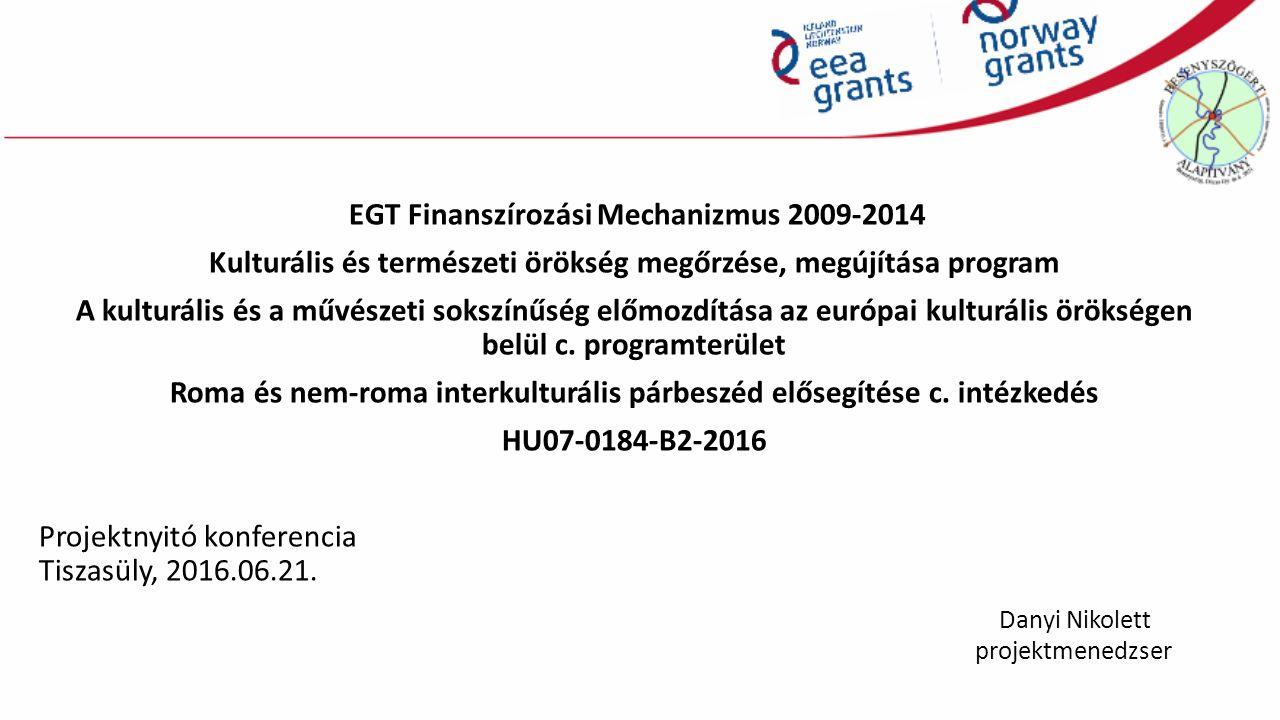 EGT Finanszírozási Mechanizmus 2009-2014 Kulturális és természeti örökség megőrzése, megújítása program A kulturális és a művészeti sokszínűség előmozdítása az európai kulturális örökségen belül c.