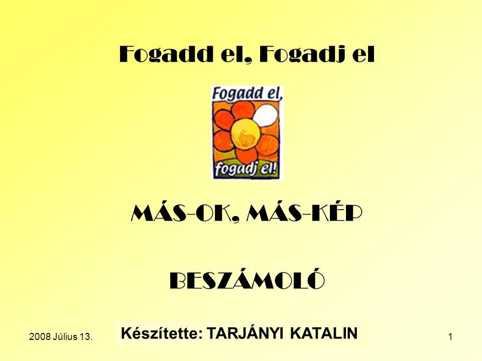 2008 Július 13.Készítette: TARJÁNYI KATALIN2 Törökszentmiklós város Önkormányzata a Művelődési Házzal közösen rendezte meg a Fogadd el, Fogadj el kampány keretében a MÁS-OK, MÁS-KÉP programot a Szentmiklósi Napok zárónapján, 2008 Július 6-án.