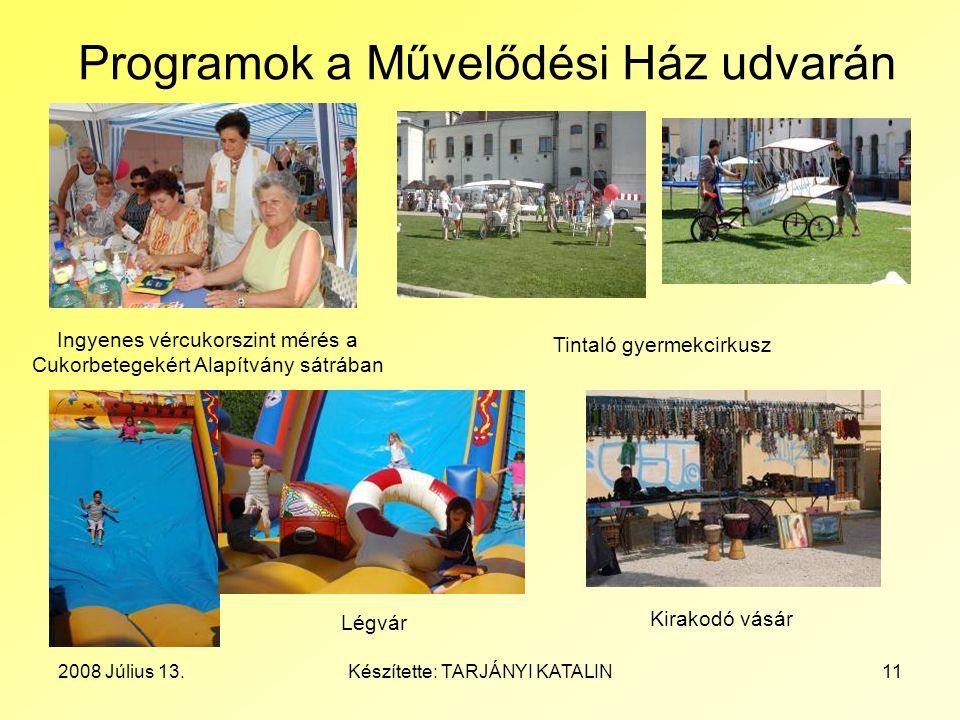 2008 Július 13.Készítette: TARJÁNYI KATALIN11 Programok a Művelődési Ház udvarán Ingyenes vércukorszint mérés a Cukorbetegekért Alapítvány sátrában Ti