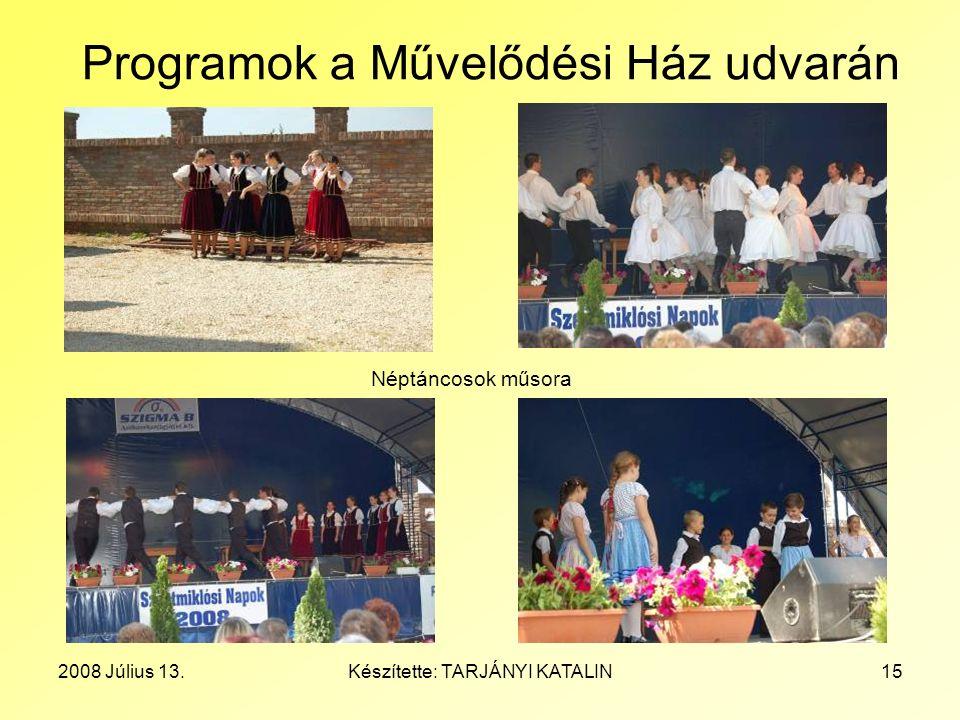 2008 Július 13.Készítette: TARJÁNYI KATALIN15 Programok a Művelődési Ház udvarán Néptáncosok műsora