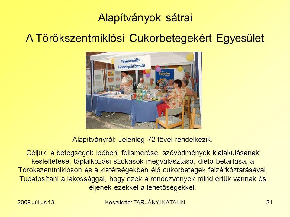 2008 Július 13.Készítette: TARJÁNYI KATALIN21 Alapítványok sátrai A Törökszentmiklósi Cukorbetegekért Egyesület Alapítványról: Jelenleg 72 fővel rende