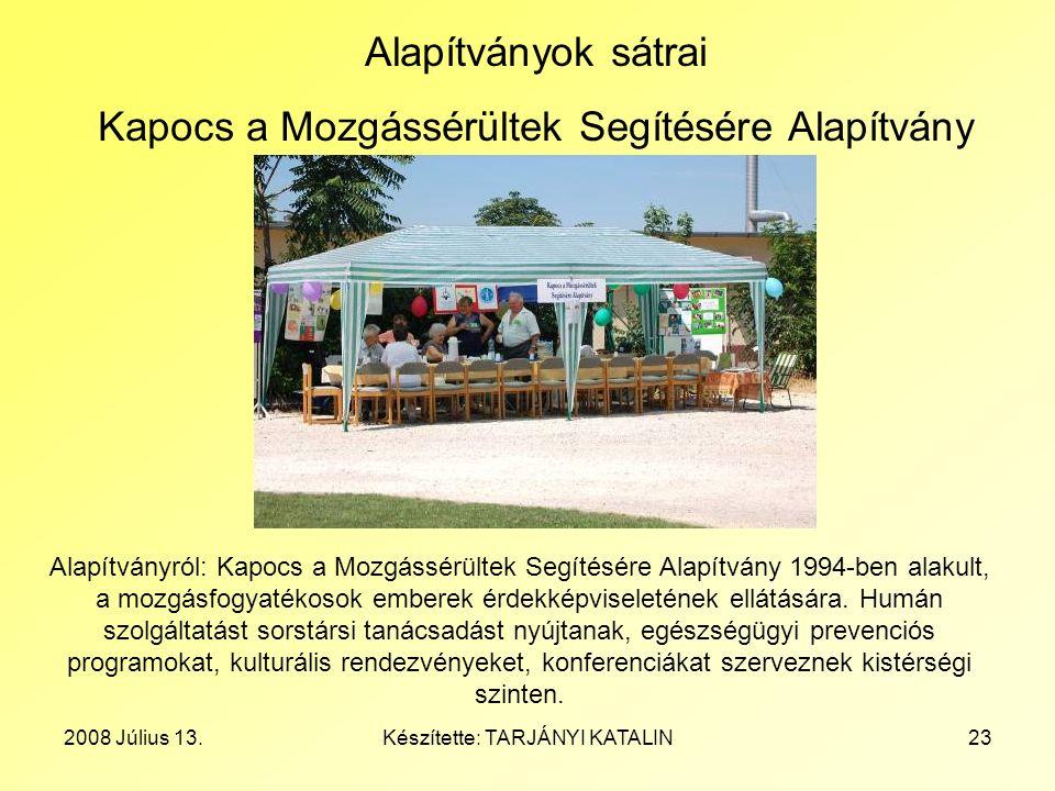 2008 Július 13.Készítette: TARJÁNYI KATALIN23 Alapítványok sátrai Kapocs a Mozgássérültek Segítésére Alapítvány Alapítványról: Kapocs a Mozgássérültek