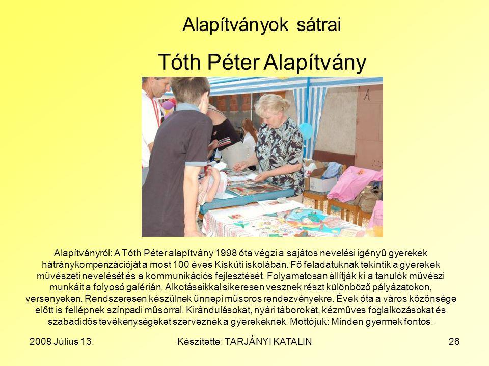 2008 Július 13.Készítette: TARJÁNYI KATALIN26 Alapítványok sátrai Tóth Péter Alapítvány Alapítványról: A Tóth Péter alapítvány 1998 óta végzi a sajáto