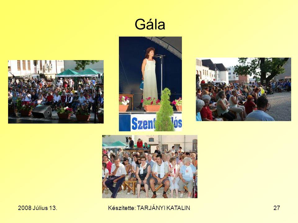 2008 Július 13.Készítette: TARJÁNYI KATALIN27 Gála