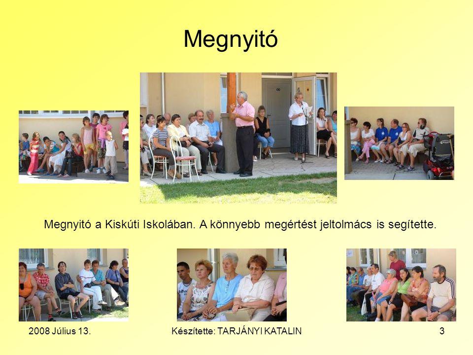 2008 Július 13.Készítette: TARJÁNYI KATALIN3 Megnyitó Megnyitó a Kiskúti Iskolában. A könnyebb megértést jeltolmács is segítette.