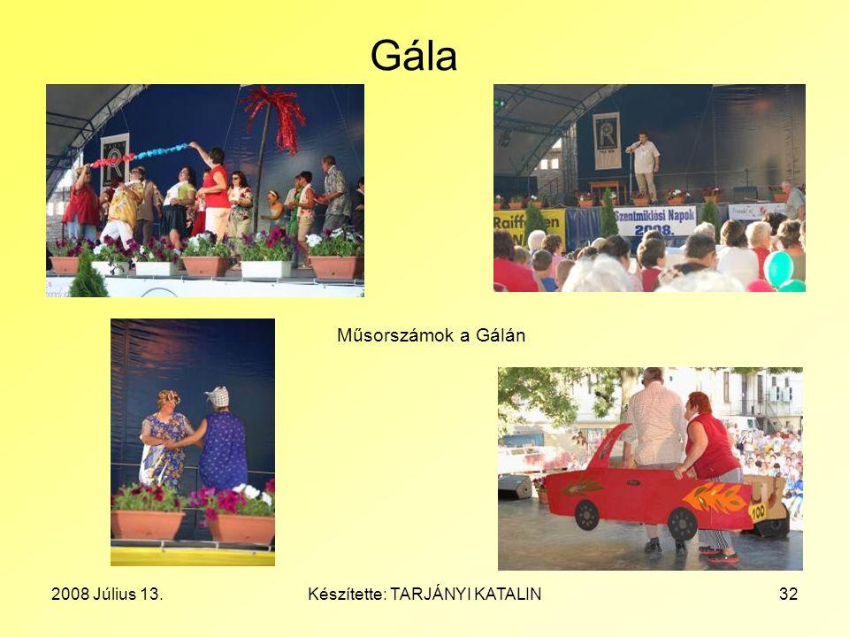 2008 Július 13.Készítette: TARJÁNYI KATALIN32 Gála Műsorszámok a Gálán