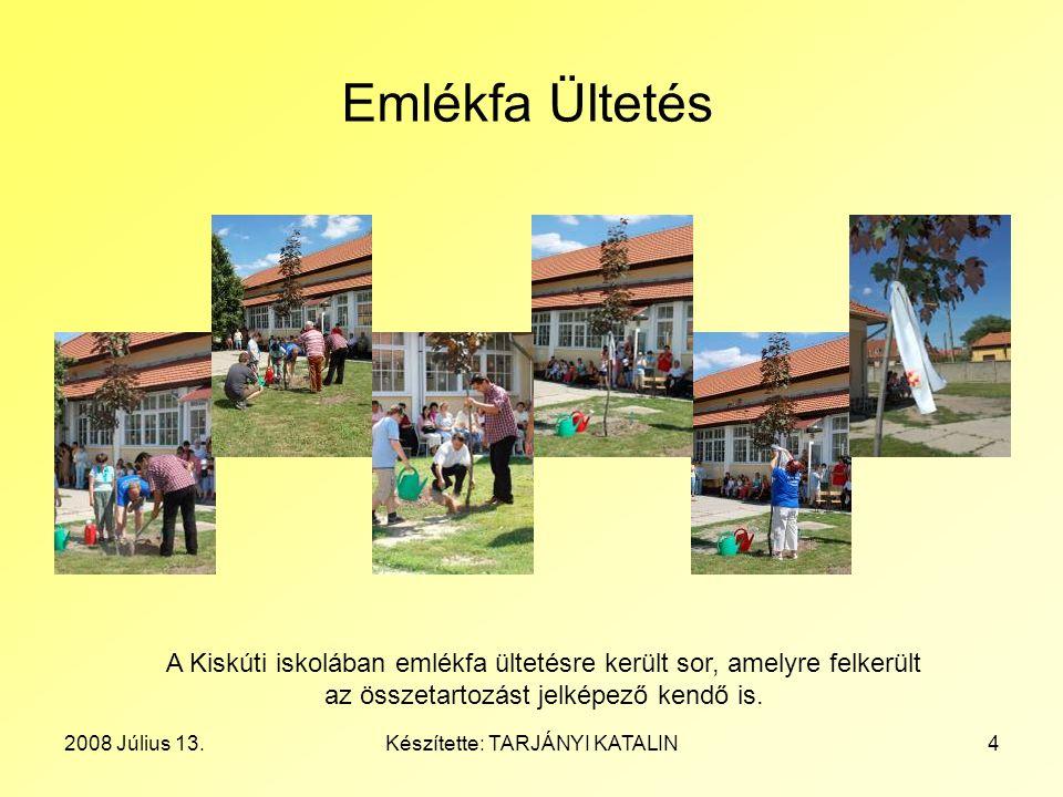 2008 Július 13.Készítette: TARJÁNYI KATALIN4 Emlékfa Ültetés A Kiskúti iskolában emlékfa ültetésre került sor, amelyre felkerült az összetartozást jel
