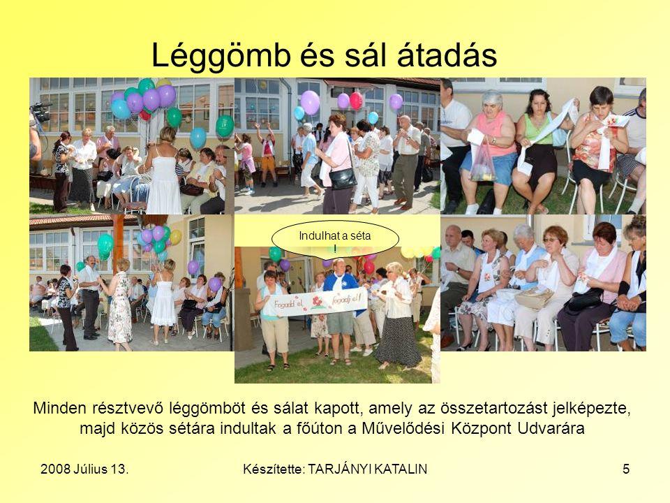 2008 Július 13.Készítette: TARJÁNYI KATALIN5 Léggömb és sál átadás Minden résztvevő léggömböt és sálat kapott, amely az összetartozást jelképezte, maj