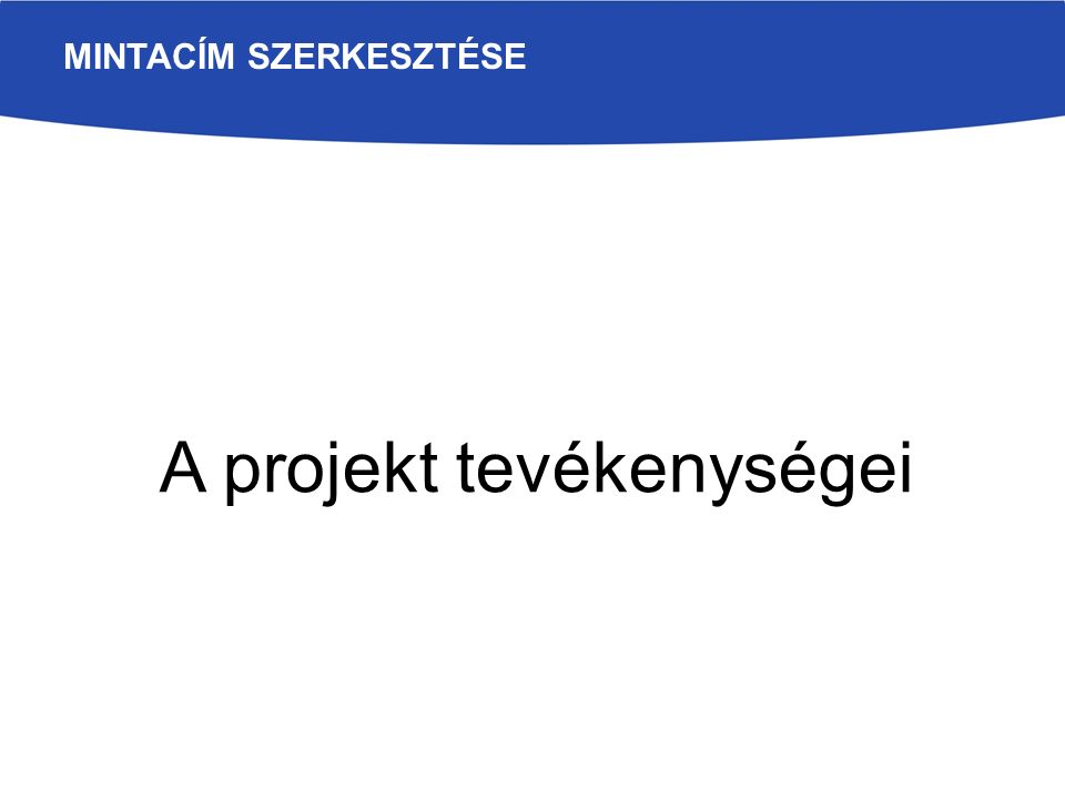 MINTACÍM SZERKESZTÉSE A projekt tevékenységei