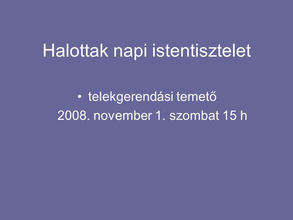 Halottak napi istentisztelet telekgerendási temető 2008. november 1. szombat 15 h