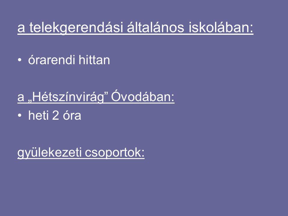 """a telekgerendási általános iskolában: órarendi hittan a """"Hétszínvirág Óvodában: heti 2 óra gyülekezeti csoportok:"""