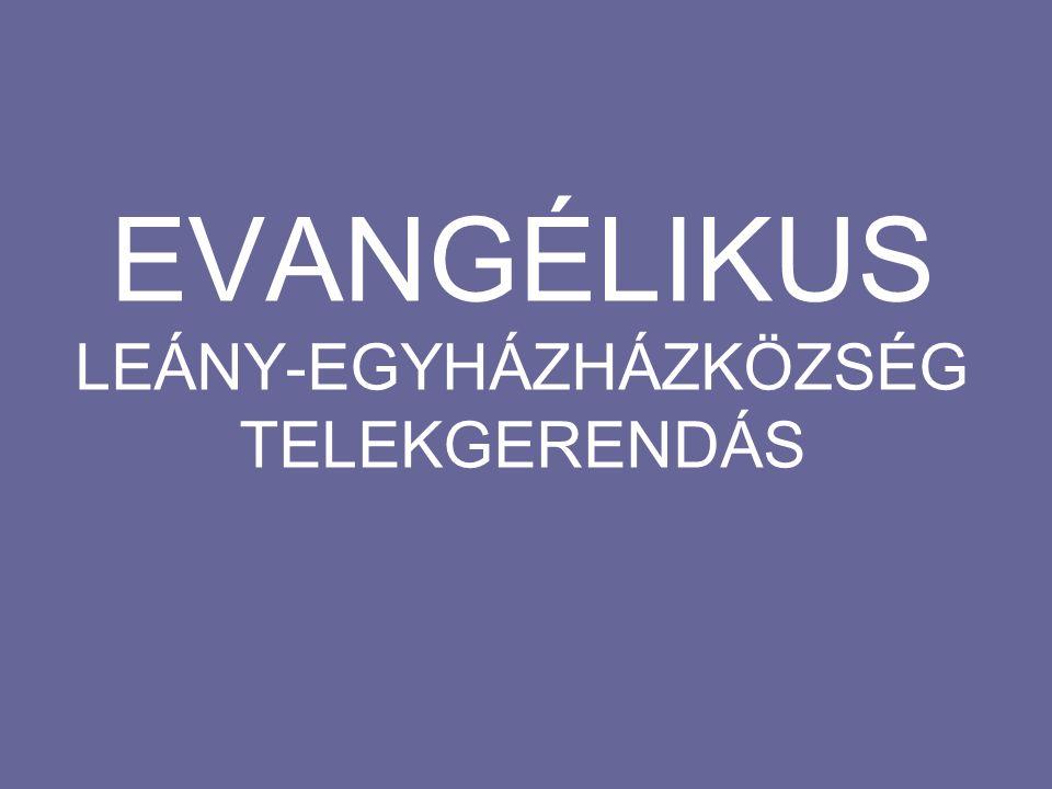 EVANGÉLIKUS LEÁNY-EGYHÁZHÁZKÖZSÉG TELEKGERENDÁS
