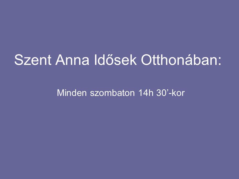 Szent Anna Idősek Otthonában: Minden szombaton 14h 30'-kor