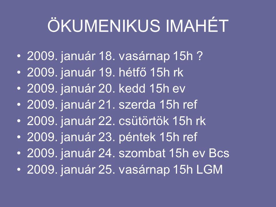 ÖKUMENIKUS IMAHÉT 2009.január 18. vasárnap 15h . 2009.
