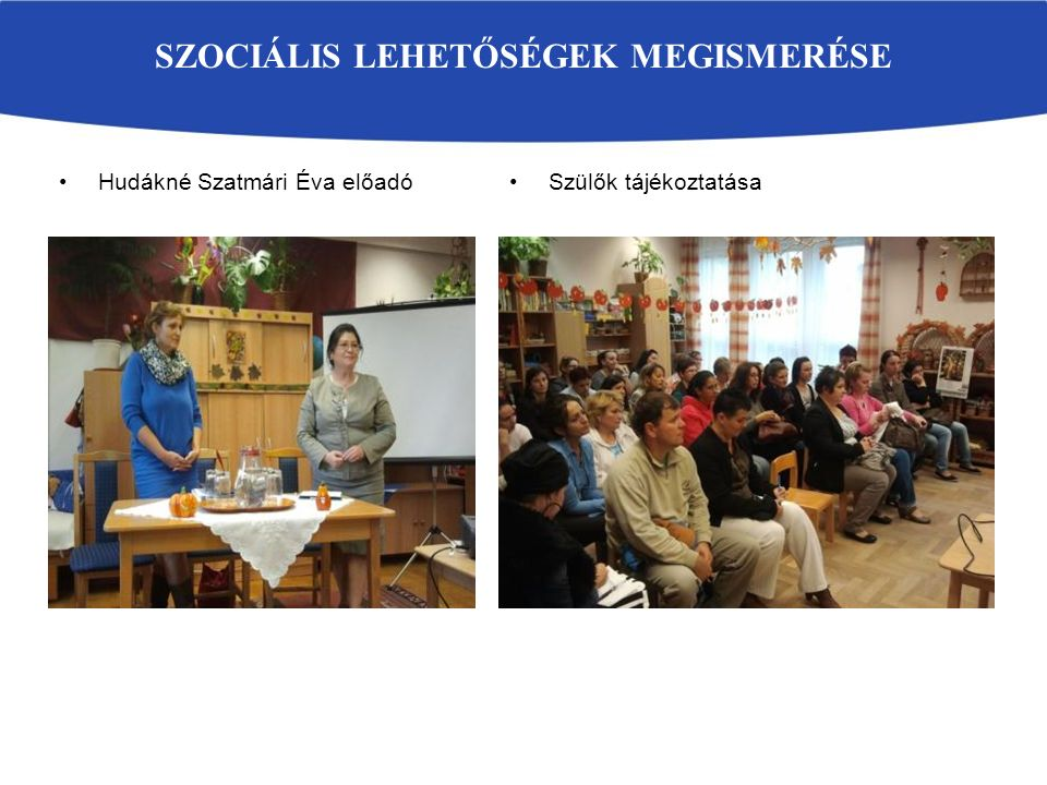 SZOCIÁLIS LEHETŐSÉGEK MEGISMERÉSE Hudákné Szatmári Éva előadóSzülők tájékoztatása