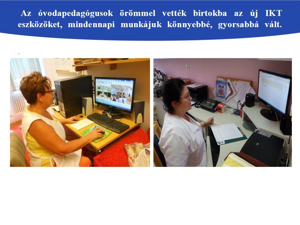 .. Az óvodapedagógusok örömmel vették birtokba az új IKT eszközöket, mindennapi munkájuk könnyebbé, gyorsabbá vált.