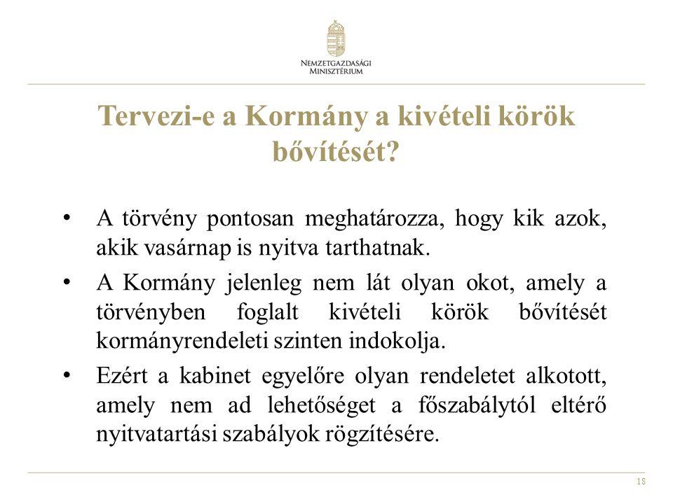 18 Tervezi-e a Kormány a kivételi körök bővítését.