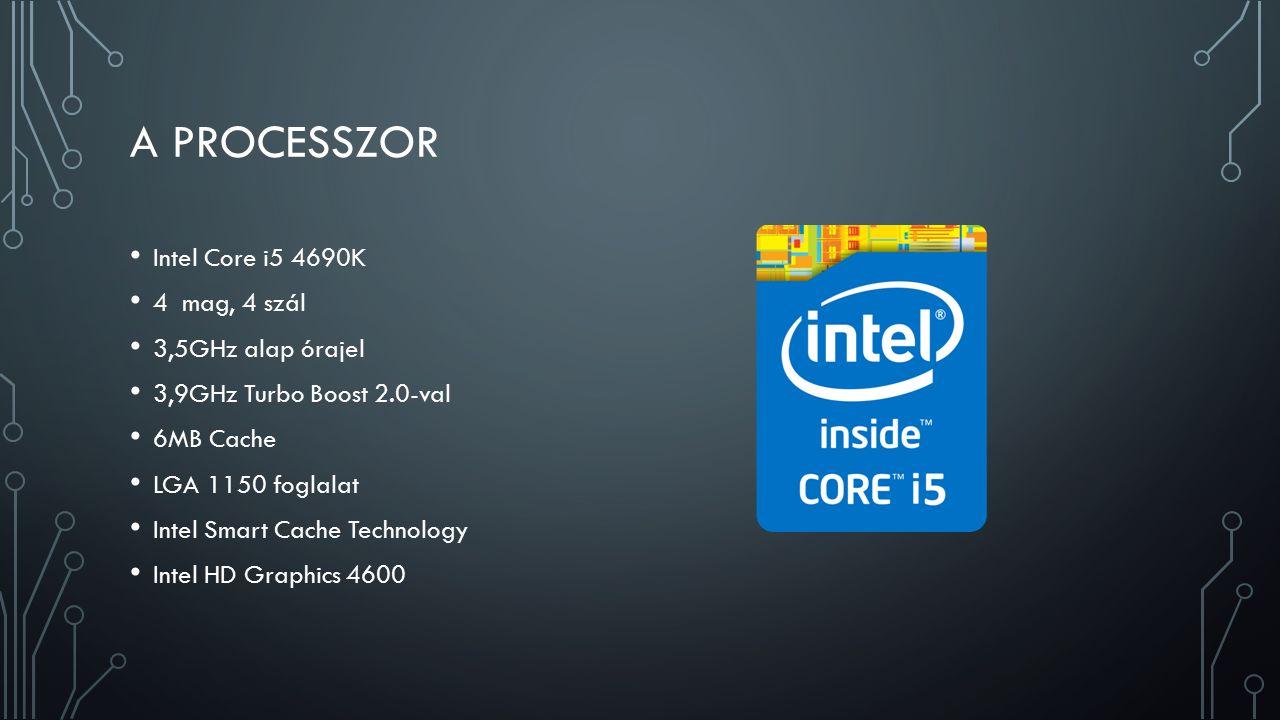 A PROCESSZOR Intel Core i5 4690K 4 mag, 4 szál 3,5GHz alap órajel 3,9GHz Turbo Boost 2.0-val 6MB Cache LGA 1150 foglalat Intel Smart Cache Technology Intel HD Graphics 4600