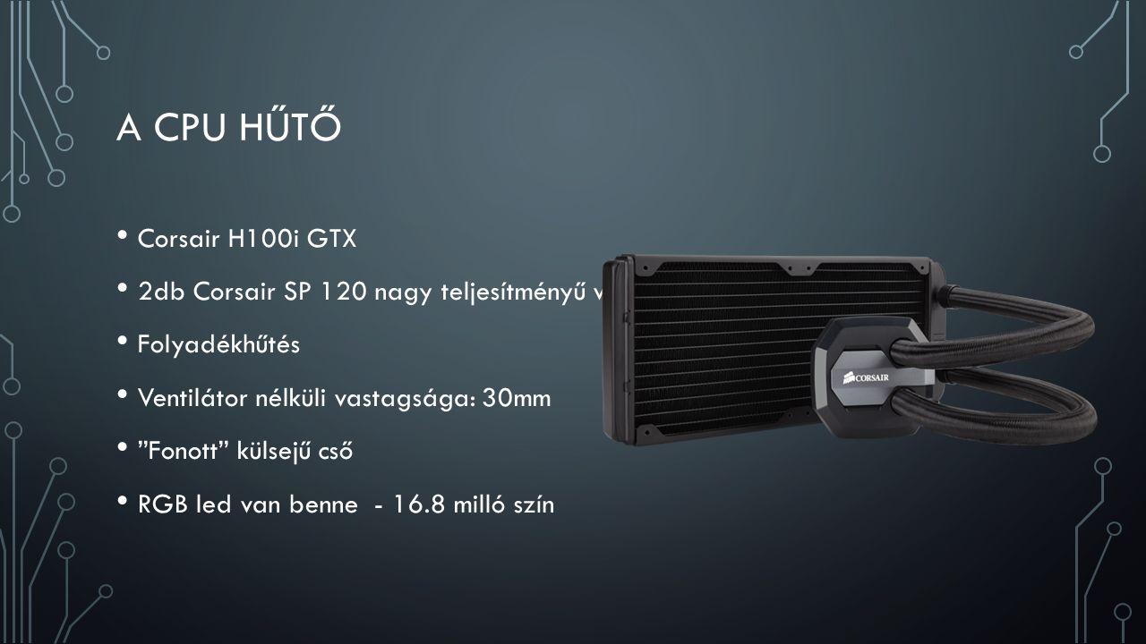 A CPU HŰTŐ Corsair H100i GTX 2db Corsair SP 120 nagy teljesítményű ventilátor Folyadékhűtés Ventilátor nélküli vastagsága: 30mm Fonott külsejű cső RGB led van benne - 16.8 milló szín
