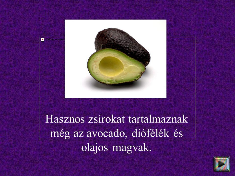 Hasznos zsírokat tartalmaznak még az avocado, diófélék és olajos magvak.