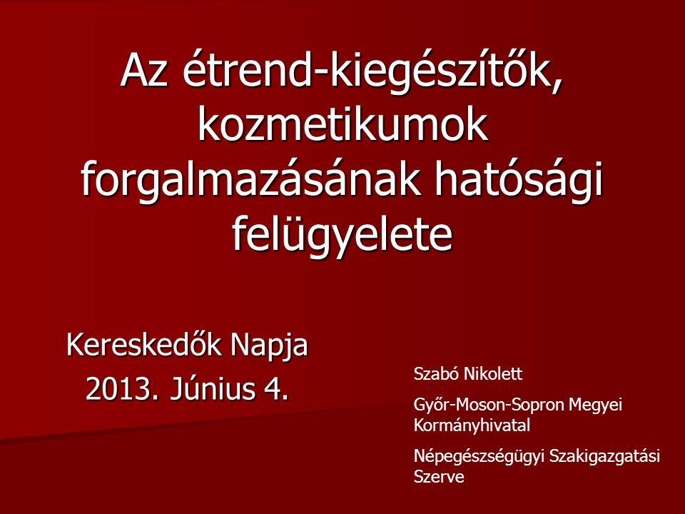 Az étrend-kiegészítők, kozmetikumok forgalmazásának hatósági felügyelete Kereskedők Napja 2013. Június 4. Szabó Nikolett Győr-Moson-Sopron Megyei Korm