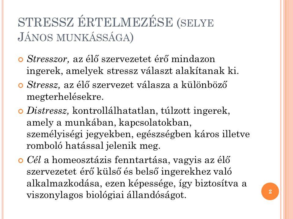 """S TRESSZ ÉRTELMEZÉSE ( SELYE JÁNOS MUNKÁSSÁGA ) 3 Ha a stresszhelyzetet """"akció (küzdés, menekülés) követi, akkor az élő szervezet egyáltalán nem vagy alig károsodik."""