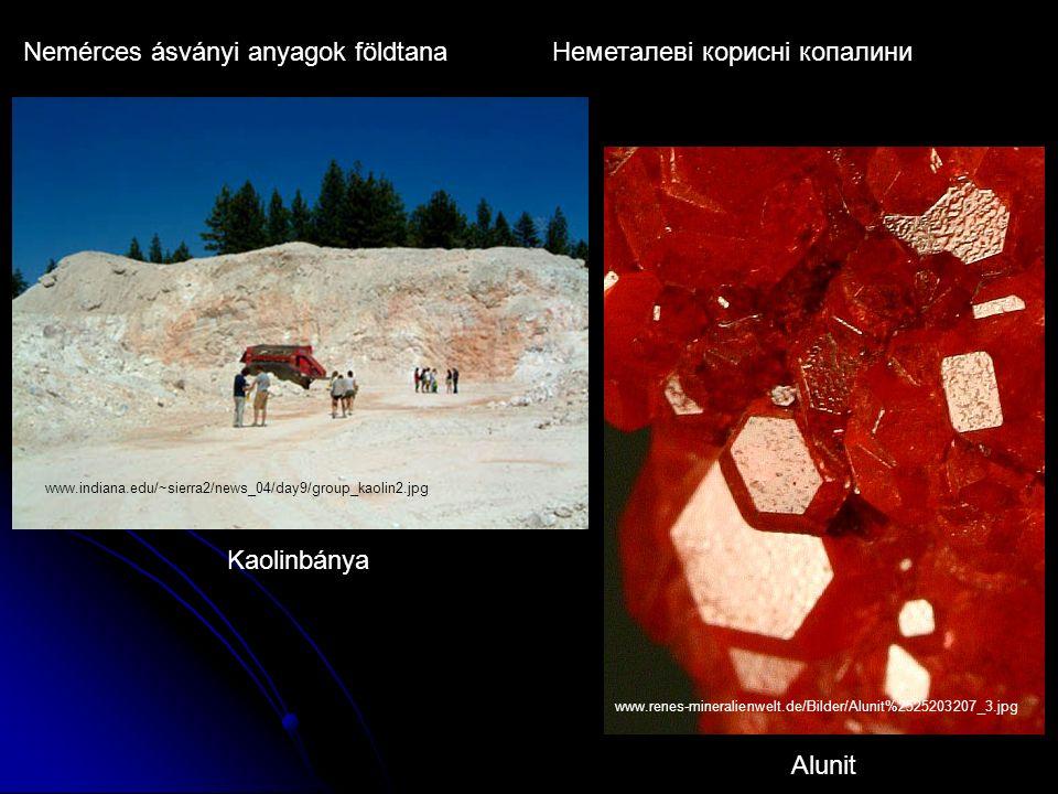 Nemérces ásványi anyagok földtana Неметалеві корисні копалини Kaolinbánya www.indiana.edu/~sierra2/news_04/day9/group_kaolin2.jpg Alunit www.renes-mineralienwelt.de/Bilder/Alunit%2525203207_3.jpg