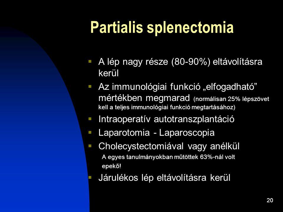 """20 Partialis splenectomia  A lép nagy része (80-90%) eltávolításra kerül  Az immunológiai funkció """"elfogadható"""" mértékben megmarad (normálisan 25% l"""