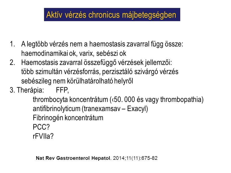 Aktív vérzés chronicus májbetegségben 1.A legtöbb vérzés nem a haemostasis zavarral függ össze: haemodinamikai ok, varix, sebészi ok 2.Haemostasis zavarral összefüggő vérzések jellemzői: több szimultán vérzésforrás, perzisztáló szivárgó vérzés sebészileg nem körülhatárolható helyről 3.