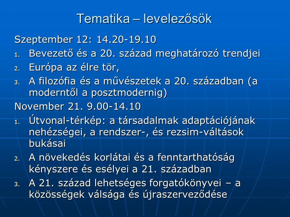 Tematika – levelezősök Szeptember 12: 14.20-19.10 1. Bevezető és a 20. század meghatározó trendjei 2. Európa az élre tör, 3. A filozófia és a művészet