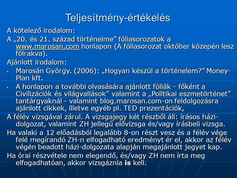 """Teljesítmény-értékelés A kötelező irodalom: A """"20. és 21. század történelme"""" fóliasorozatok a www.marosan.com honlapon (A fóliasorozat október közepén"""