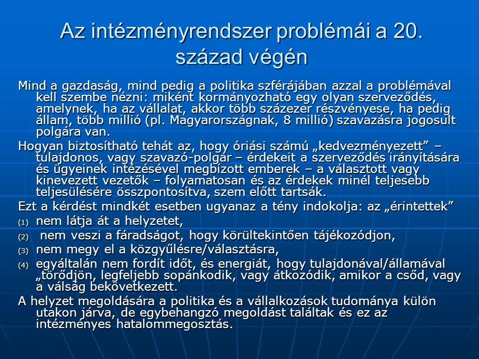 Az intézményrendszer problémái a 20. század végén Mind a gazdaság, mind pedig a politika szférájában azzal a problémával kell szembe nézni: miként kor
