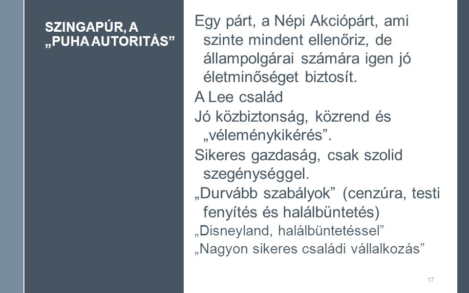 """SZINGAPÚR, A """"PUHA AUTORITÁS 17 Egy párt, a Népi Akciópárt, ami szinte mindent ellenőriz, de állampolgárai számára igen jó életminőséget biztosít."""