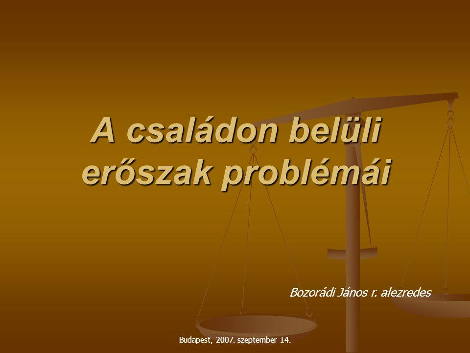 Budapest, 2007. szeptember 14. A családon belüli erőszak problémái Bozorádi János r. alezredes