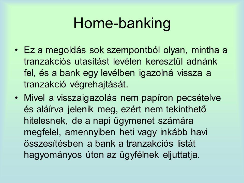 Home-banking Ez a megoldás sok szempontból olyan, mintha a tranzakciós utasítást levélen keresztül adnánk fel, és a bank egy levélben igazolná vissza a tranzakció végrehajtását.