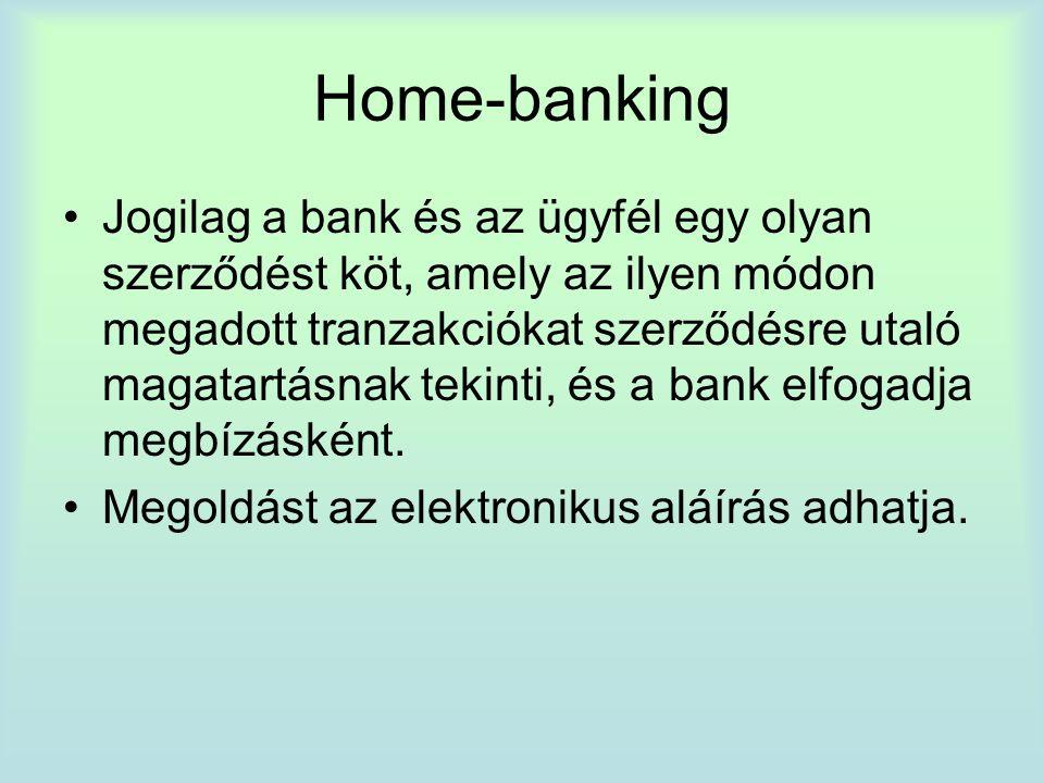 Home-banking Jogilag a bank és az ügyfél egy olyan szerződést köt, amely az ilyen módon megadott tranzakciókat szerződésre utaló magatartásnak tekinti, és a bank elfogadja megbízásként.