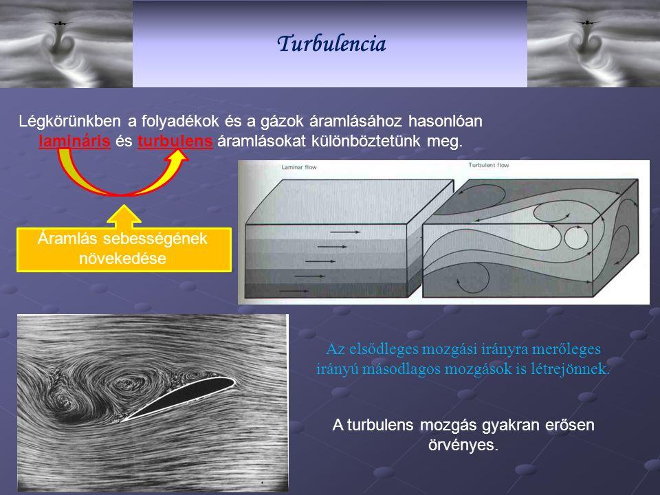 Turbulencia Légkörünkben a folyadékok és a gázok áramlásához hasonlóan lamináris és turbulens áramlásokat különböztetünk meg.