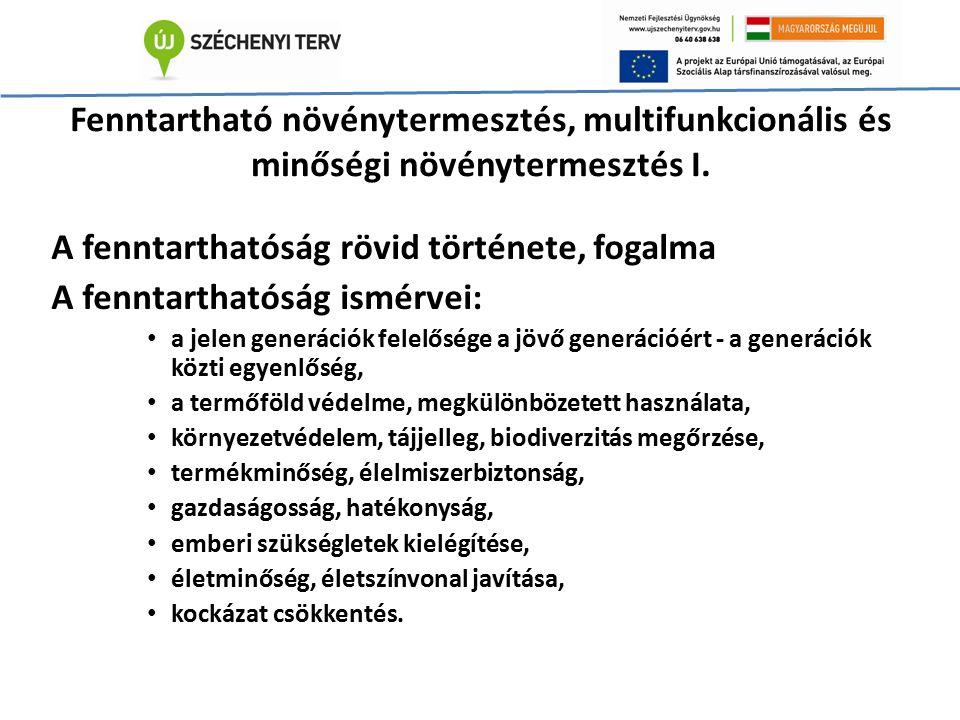 Fenntartható növénytermesztés, multifunkcionális és minőségi növénytermesztés I. A fenntarthatóság rövid története, fogalma A fenntarthatóság ismérvei
