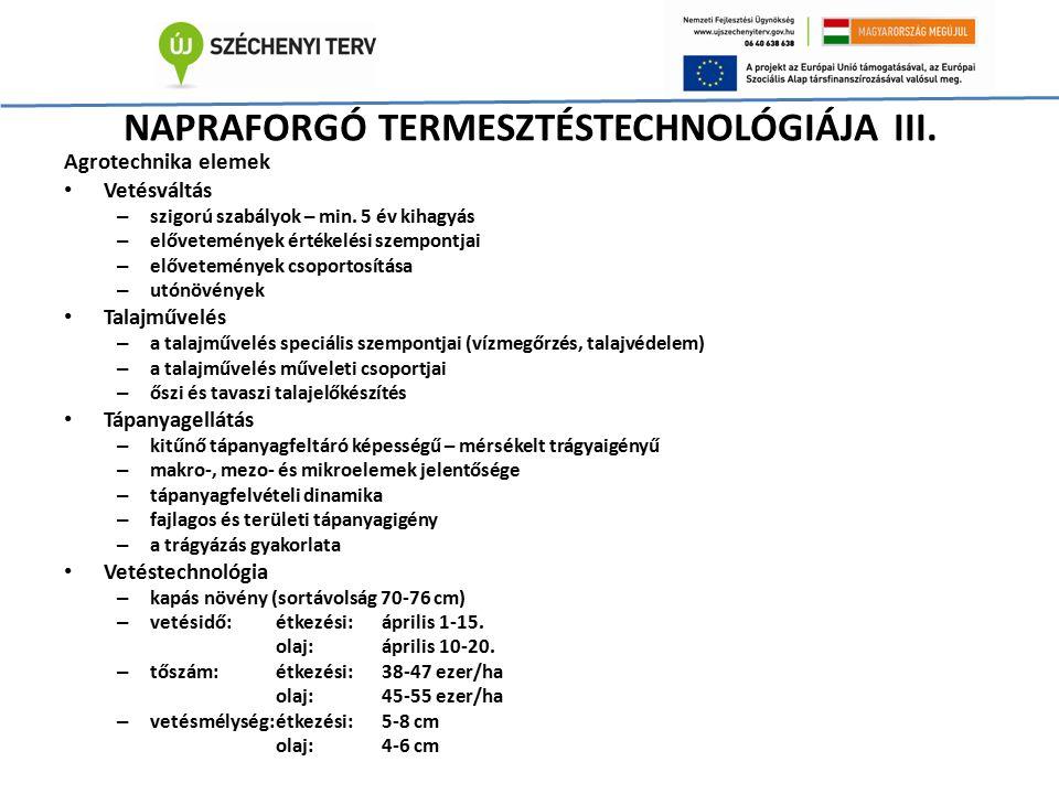 NAPRAFORGÓ TERMESZTÉSTECHNOLÓGIÁJA III. Agrotechnika elemek Vetésváltás – szigorú szabályok – min. 5 év kihagyás – elővetemények értékelési szempontja