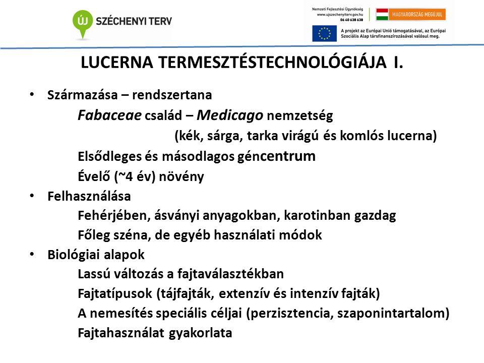LUCERNA TERMESZTÉSTECHNOLÓGIÁJA I. Származása – rendszertana Fabaceae család – Medicago nemzetség (kék, sárga, tarka virágú és komlós lucerna) Elsődle