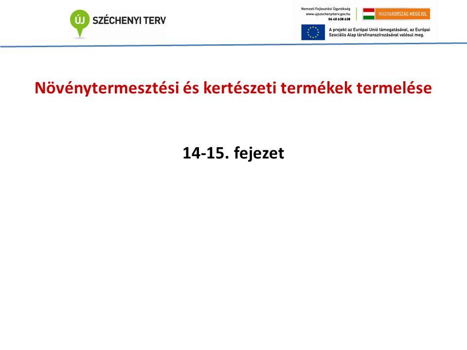 Növénytermesztési és kertészeti termékek termelése 14-15. fejezet