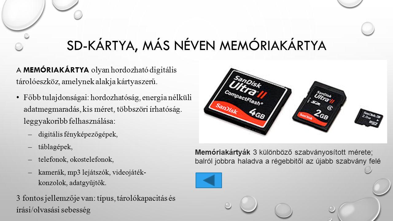 SD-KÁRTYA, MÁS NÉVEN MEMÓRIAKÁRTYA A MEMÓRIAKÁRTYA olyan hordozható digitális tárolóeszköz, amelynek alakja kártyaszerű. Főbb tulajdonságai: hordozhat
