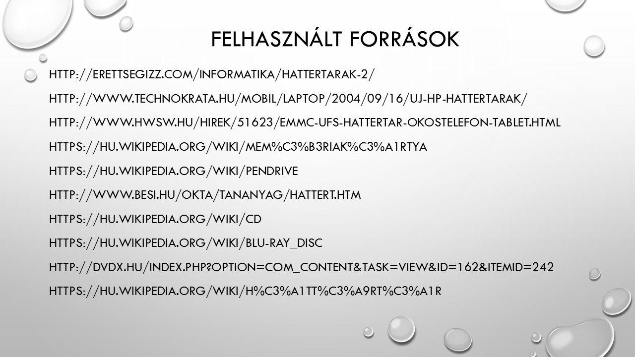 FELHASZNÁLT FORRÁSOK HTTP://ERETTSEGIZZ.COM/INFORMATIKA/HATTERTARAK-2/ HTTP://WWW.TECHNOKRATA.HU/MOBIL/LAPTOP/2004/09/16/UJ-HP-HATTERTARAK/ HTTP://WWW