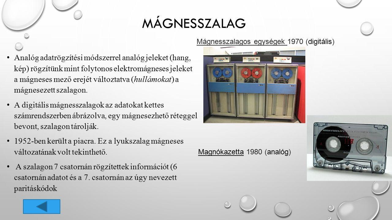 MÁGNESSZALAG Analóg adatrögzítési módszerrel analóg jeleket (hang, kép) rögzítünk mint folytonos elektromágneses jeleket a mágneses mező erejét változ